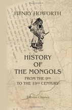 History of the Mongols, from the 9th to the…