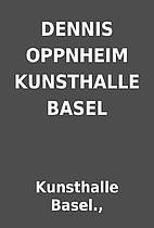 DENNIS OPPNHEIM KUNSTHALLE BASEL by…