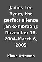 James Lee Byars, the perfect silence [an…