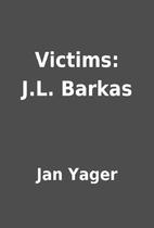 Victims: J.L. Barkas by Jan Yager