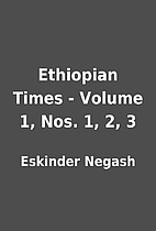 Ethiopian Times - Volume 1, Nos. 1, 2, 3 by…