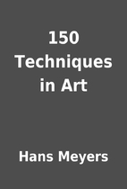 150 Techniques in Art by Hans Meyers