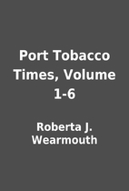 Port Tobacco Times, Volume 1-6 by Roberta J.…