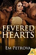 Fevered Hearts by Em Petrova