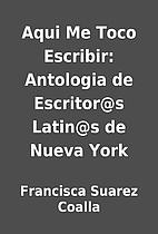 Aqui Me Toco Escribir: Antologia de…