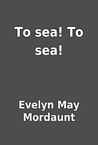 To sea! To sea! by Evelyn May Mordaunt