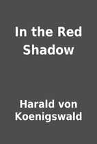 In the Red Shadow by Harald von Koenigswald