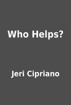 Who Helps? by Jeri Cipriano
