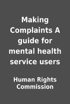 Making Complaints A guide for mental health…