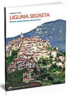 Liguria segreta: Itinerari turistici dal…