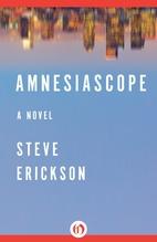 Amnesiascope by Steve Erickson