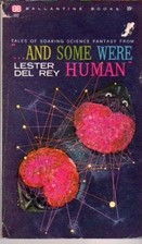And Some Were Human by Lester Del Rey