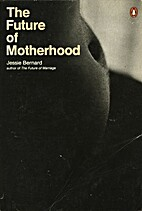 The Future of Motherhood by Jessie Bernard