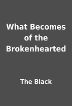 What Becomes of the Brokenhearted by The…