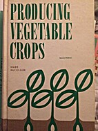 Producing vegetable crops by Ware McCollum