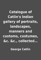 Catalogue of Catlin's Indian gallery of…