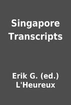 Singapore Transcripts by Erik G. (ed.)…