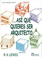 Asi que quieres ser arquitecto/ So you Want…