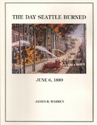 The Day Seattle Burned June 6, 1889 by James…