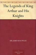 The Legends of King Arthur and His Knights…