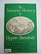 THE NATURAL HISTORY OF UPPER TEESDALE by…
