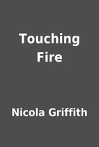 Touching Fire by Nicola Griffith