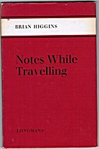 Notes while travelling by Brian Higgins