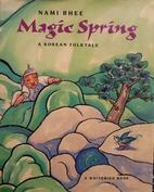 Magic spring : a Korean folktale by Nami…