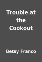 Trouble at the Cookout by Betsy Franco