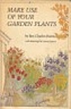 Make Use of Your Garden Plants by Ben…