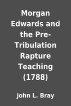 Morgan Edwards and the Pre-Tribulation…