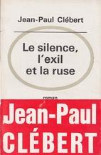 Le Silence, l'exil et la ruse by Jean-Paul…