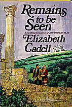 Remains to Be Seen by Elizabeth Cadell