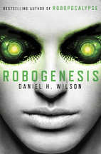 Robogenesis: A Novel by Daniel H. Wilson