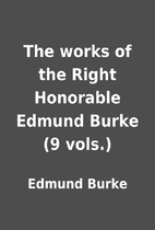 The works of the Right Honorable Edmund…