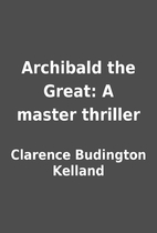 Archibald the Great: A master thriller by…