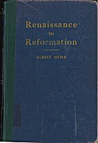 Renaissance to Reformation by Albert Hyma