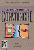 Le pouvoir de convaincre by Jean-Guy…