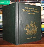 The site of old James Towne, 1607-1698 : a…