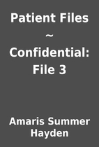Patient Files ~ Confidential: File 3 by…