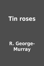 Tin roses by R. George-Murray