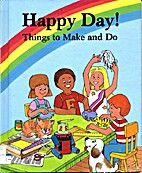 Happy Day!: Things to Make and Do by Judith…