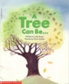 A Tree Can Be... by Judy Nayer