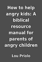 How to help angry kids: A biblical resource…