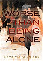 Worse Than Being Alone by Patricia Clark