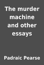 The murder machine and other essays by…