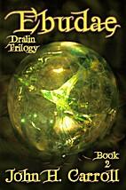 Ebudae (Dralin Trilogy) by John H. Carroll