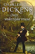 Onze wederzijdse vriend by Charles Dickens