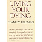 Living your dying by Stanley Keleman