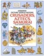 Crusaders Aztecs and Samurai (Picture…